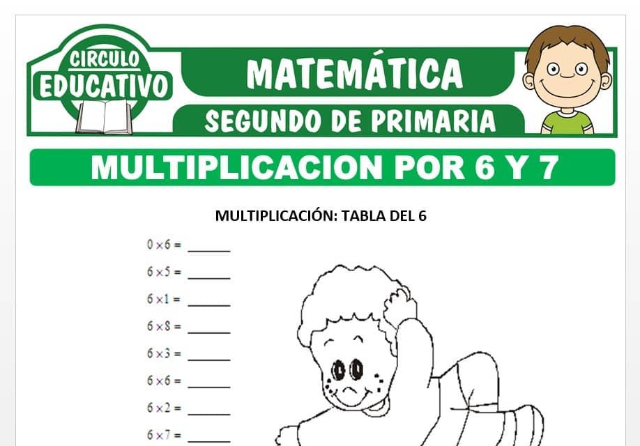 Multiplicación por 6 y 7 para Segundo de Primaria