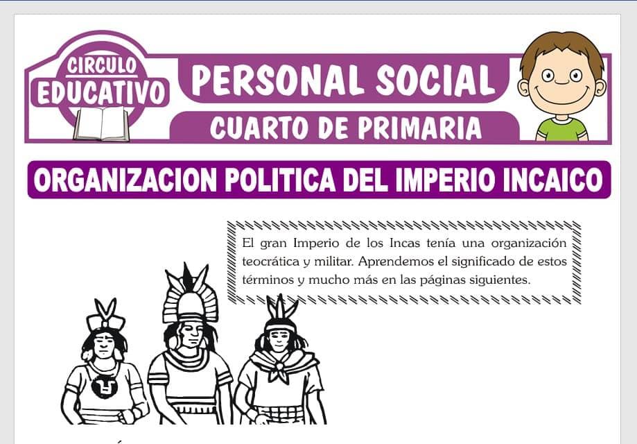 Organización Política del Imperio Incaico para Cuarto de Primaria